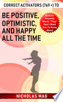 Correct Activators  769    to Be Positive  Optimistic  and Happy All the Time