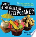 Who You Callin  Cupcake