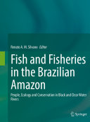 Fish and Fisheries in the Brazilian Amazon