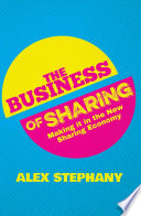 """The Business of Sharing: Making it in the New Sharing Economy"" by Alex Stephany"