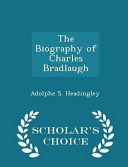 The Biography of Charles Bradlaugh   Scholar s Choice Edition