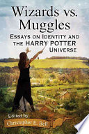 Wizards vs. muggles : essays on identity and the harry potter universe.