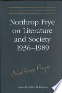 Northrop Frye On Literature And Society 1936 1989