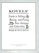 Kovel s Guide to Selling  Buying  and Fixing Your Antiques and Collectibles