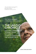 The Laszlo Chronicle: A Global Thinker's Journey from Systems to Consciousness and the Akashic Field