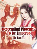 Descending Phoenix  To be Emperor