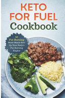 Keto for Fuel Cookbook  50 Fat Burning Mode Meals REV Up Your Body
