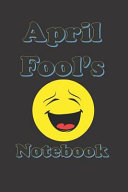 April Fool s Notebook  An April Fool s Book for Recording Pranks  Jokes and Fun