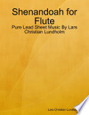 Shenandoah for Flute   Pure Lead Sheet Music By Lars Christian Lundholm