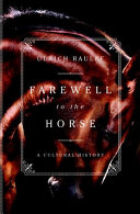 link to Farewell to the horse : a cultural history in the TCC library catalog