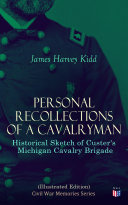Personal Recollections of a Cavalryman: Historical Sketch of Custer's Michigan Cavalry Brigade (Illustrated Edition) [Pdf/ePub] eBook