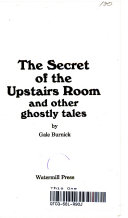 Secret of the Upstairs Room and Other Ghostly Tales