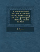 A Common Sense Method Of Double Entry Bookkeeping On First Principles Primary Source Edition