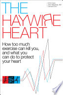 """The Haywire Heart: How too much exercise can kill you, and what you can do to protect your heart"" by Christopher J. Case, Dr. John Mandrola, Lennard Zinn"