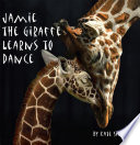 Jamie the Giraffe Learns to Dance