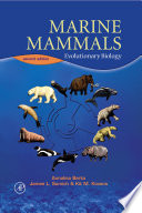 """""""Marine Mammals: Evolutionary Biology"""" by Annalisa Berta, James L. Sumich, Kit M. Kovacs"""
