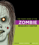The year's work at the Zombie Research Center / edited by Edward P. Comentale & Aaron Jaffe