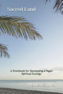 Sacred Land A Workbook For Developing A Pagan Spiritual Ecology