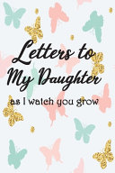 Letters to My Daughter As I Watch You Grow Up
