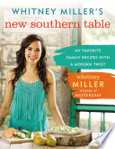 """Whitney Miller's New Southern Table: My Favorite Family Recipes with a Modern Twist"" by Whitney Miller"
