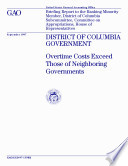 District of Columbia government overtime costs exceed those of neighboring governments   briefing report to the ranking minority member  District of Columbia Subcommittee  Committee on Appropriations  House of Representatives
