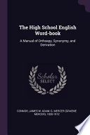 The High School English Word-Book: A Manual of Orthoepy, Synonymy, and Derivation