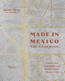 link to Made in Mexico : the cookbook : classic and contemporary recipes from Mexico City in the TCC library catalog