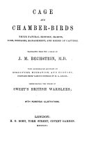 Cage and Chamber Birds ... Translated ... With considerable additions ... compiled by H. G. Adams. Incorporating the whole of Sweet's British Warblers