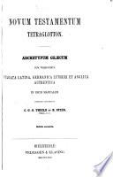 Novum Testamentum tetraglotton  Archetypum gr  cum cum versionibus Vulgata latina  germanica Lutheri et anglica authentica     Edendum curaverunt C  G  G  Theile et R  Stier     Editio secunda Book