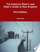 The Hardcore Skier S And Rider S Guide To New England First Edition