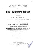 New York State Illustrated  Or  the Tourist s Guide Through the Empire State