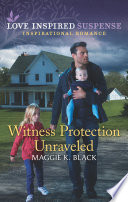 Witness Protection Unraveled  Mills   Boon Love Inspired Suspense   Protected Identities  Book 3  Book PDF