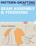 Pattern drafting for Fashion  Seam Assembly   Finishing Book