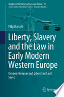 Liberty  Slavery and the Law in Early Modern Western Europe