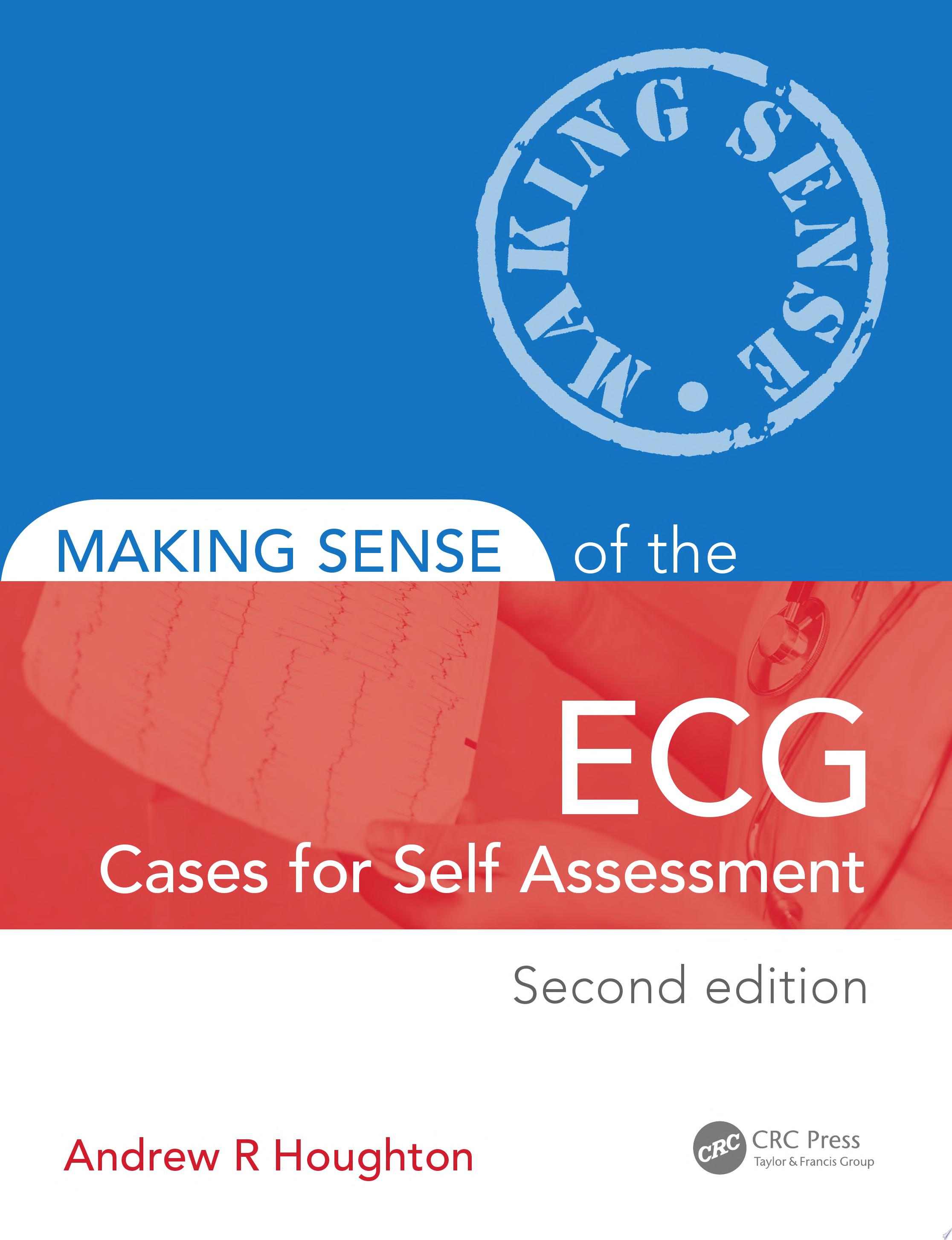 Making Sense of the ECG  Cases for Self Assessment  Second Edition