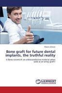 Bone Graft for Future Dental Implants, the Truthful Reality
