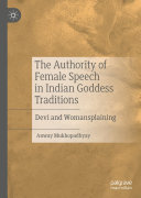 The Authority of Female Speech in Indian Goddess Traditions