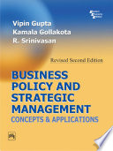 """BUSINESS POLICY AND STRATEGIC MANAGEMENT: CONCEPTS AND APPLICATIONS"" by VIPIN GUPTA, KAMALA GOLLAKOTA, R. SRINIVASAN"