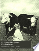 Six Hundred Recipes for Meatless Dishes
