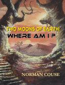 Two Moons of Earth: Where Am I? Pdf/ePub eBook