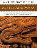 Mythology of the Aztecs and Maya