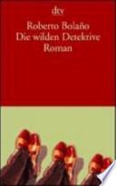 Die wilden Detektive  : Roman