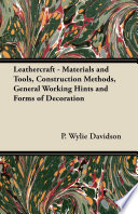 Leathercraft   Materials and Tools  Construction Methods  General Working Hints and Forms of Decoration