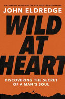 Wild at Heart Expanded Ed: Discovering the Secret of a Man's Soul