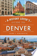 A History Lover s Guide to Denver