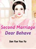 Second Marriage: Dear, Behave Pdf/ePub eBook