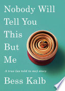 link to Nobody will tell you this but me : a true (as told to me) story in the TCC library catalog