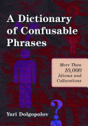 A Dictionary of Confusable Phrases