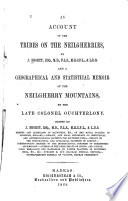 An Account of the Tribes on the Neilgherries by J. Shortt, and a Geographical and Statistical Memoir of the Neilgherry Mountains by Colonel Ouchterlony