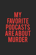 My Favorite Podcasts Are about Murder  True Crime Journal for True Crime Fans  6x9    True Crime Gifts   True Crime Notebooks   True Crime Podcast Gif
